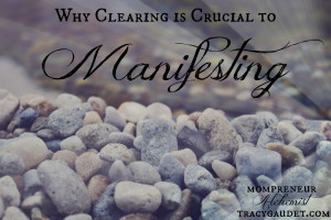Why Clearing is Crucial to Manifesting