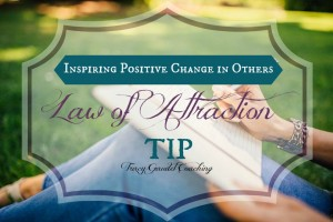 Law of Attraction Tip #18 – Inspiring Positive Change in Others