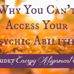 Why You Can't Access Your Psychic Abilities