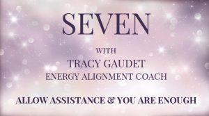 SEVEN YouTube Show, Allow Assistance & You are Enough Law of Attraction Tip