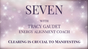 SEVEN Why Clearing is Crucial to Manifesting Law of Attraction Tip