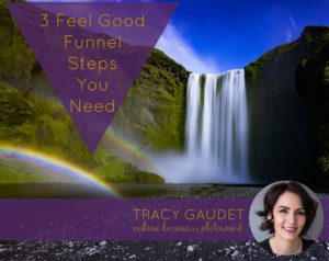 3 Feel Good Funnel Steps You Need So Your Sales Funnel Can Flow