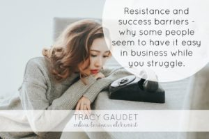 Resistance and success barriers – why some people seem to have it easy in business while you struggle.