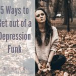 5 ways to get out of a funk