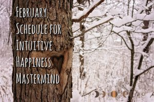 February Schedule for Intuitive Happiness Mastermind