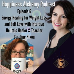 Energy Healing For Weight Loss And Self Love With Intuitive Holistic Healer and Teacher Caroline Nixon