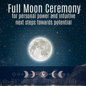 Full Moon Ceremony for Personal Power and Intuitive Next Steps Towards Potential
