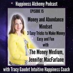 Money and Abundance Mindset – 3 Easy tricks to make Money Easy and Fun {Happiness Alchemy Podcast Episode 15}
