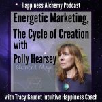 Energetic Marketing, The Cycle of Creation with Polly Hearsey {Happiness Alchemy Podcast Episode 18}
