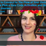 """3 Ways to Connect to The Flow of Your Divine Purpose"" Plus a Gaia Code Activation and Quick Guided Journey {Video}"