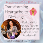 Transforming Heartache to Blessings with Radhaa Nilia Author, Teacher & Founder of the Goddess Code Academy®