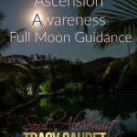 Ascension Awareness Full Moon Guidance