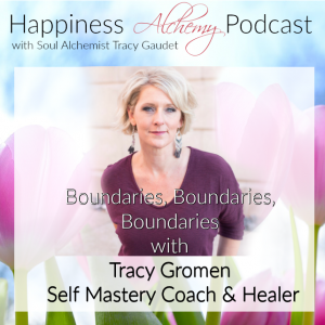 Boundaries, Boundaries, Boundaries with Tracy Gromen, Self Mastery Coach and Healer