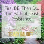 First BE, Then Do. The Path of Least Resistance.