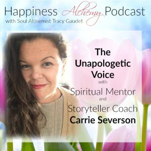 The Unapologetic Voice with Spiritual Mentor and Storyteller Coach Carrie Severson