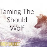 Taming the Should Wolf
