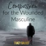 Compassion for the Wounded Masculine