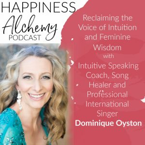 Reclaiming the Voice of Intuition and Feminine Wisdom with Intuitive Speaking Coach, Song Healer and Professional International Singer Dominique Oyston