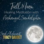 Full Moon Healing Meditation with Archangel Sandalphon  {Podcast}
