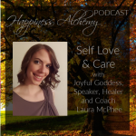 Self Love and Care with Joyful Goddess, Speaker, Healer and Coach Laura McPhee
