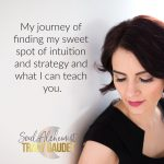 My Journey Of Finding My Sweet Spot Of Intuition And Strategy And What I Can Teach You