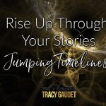 Rise Up Through Your Stories, Jumping Timelines