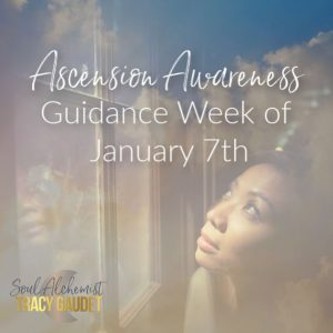 Ascension Awareness Guidance Week of January 7th